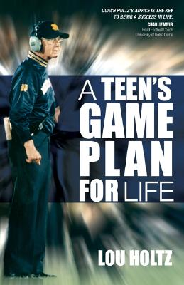 A Teen's Game Plan for Life By Holtz, Lou